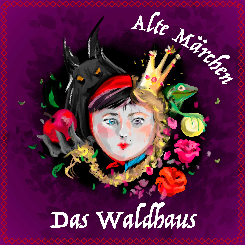 #57 Alte Märchen - Das Waldhaus